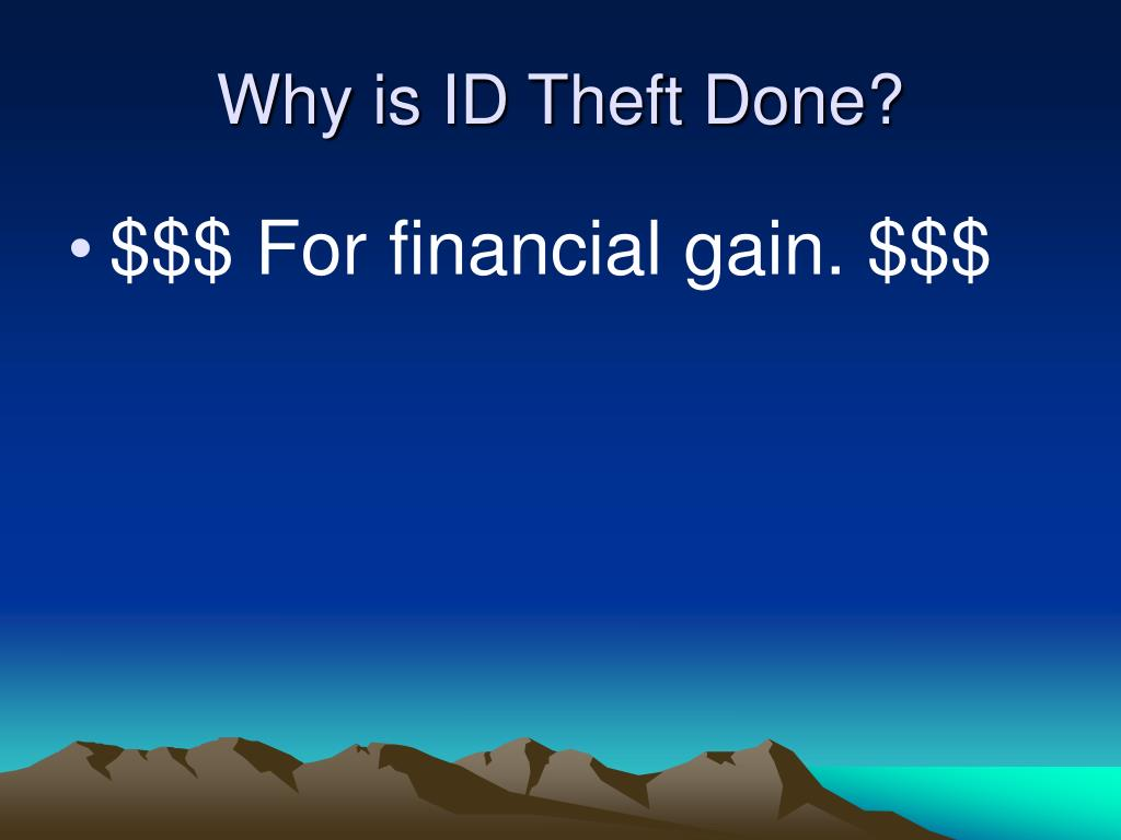Why is ID Theft Done?