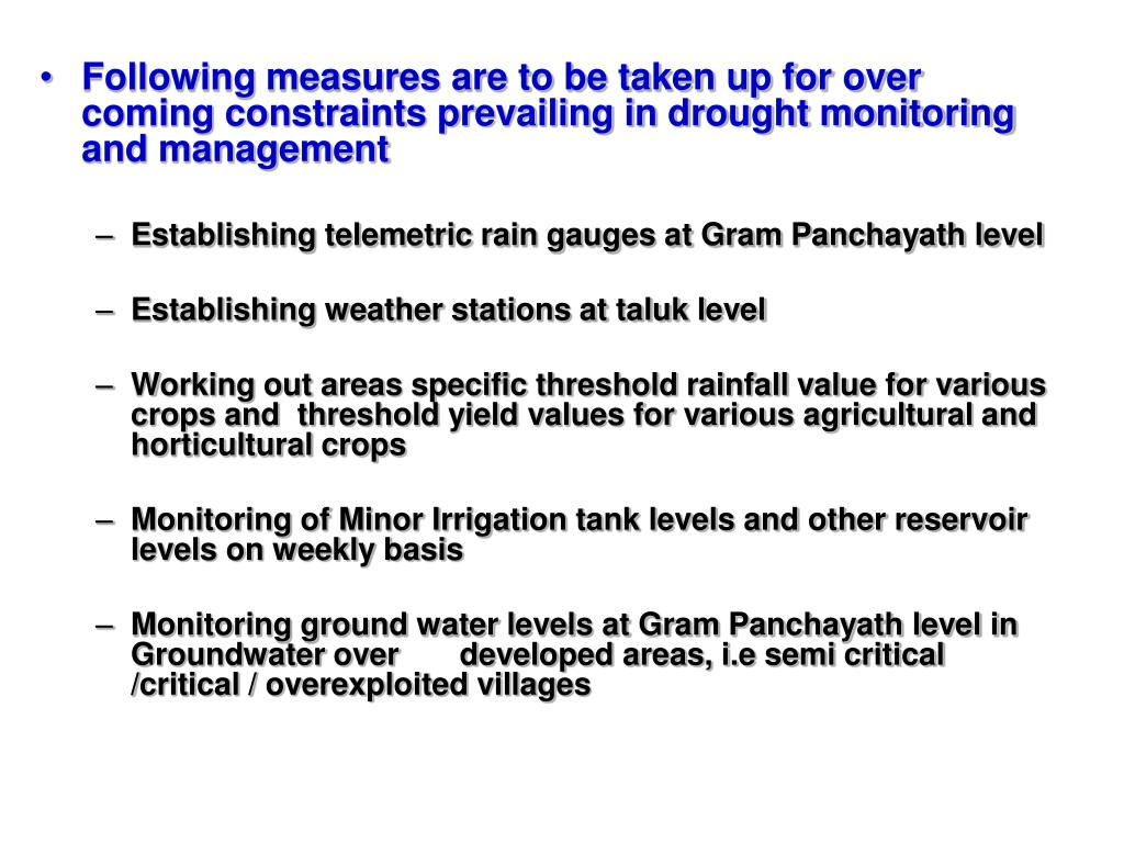 Following measures are to be taken up for over coming constraints prevailing in drought monitoring and management