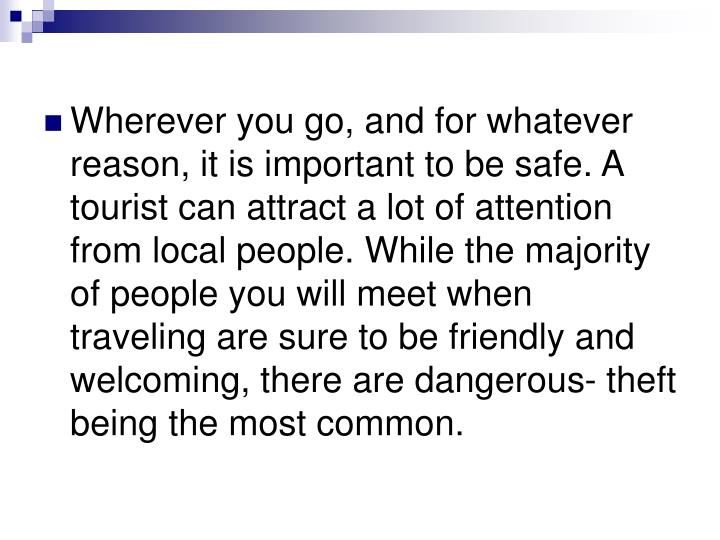 Wherever you go, and for whatever reason, it is important to be safe. A tourist can attract a lot of...