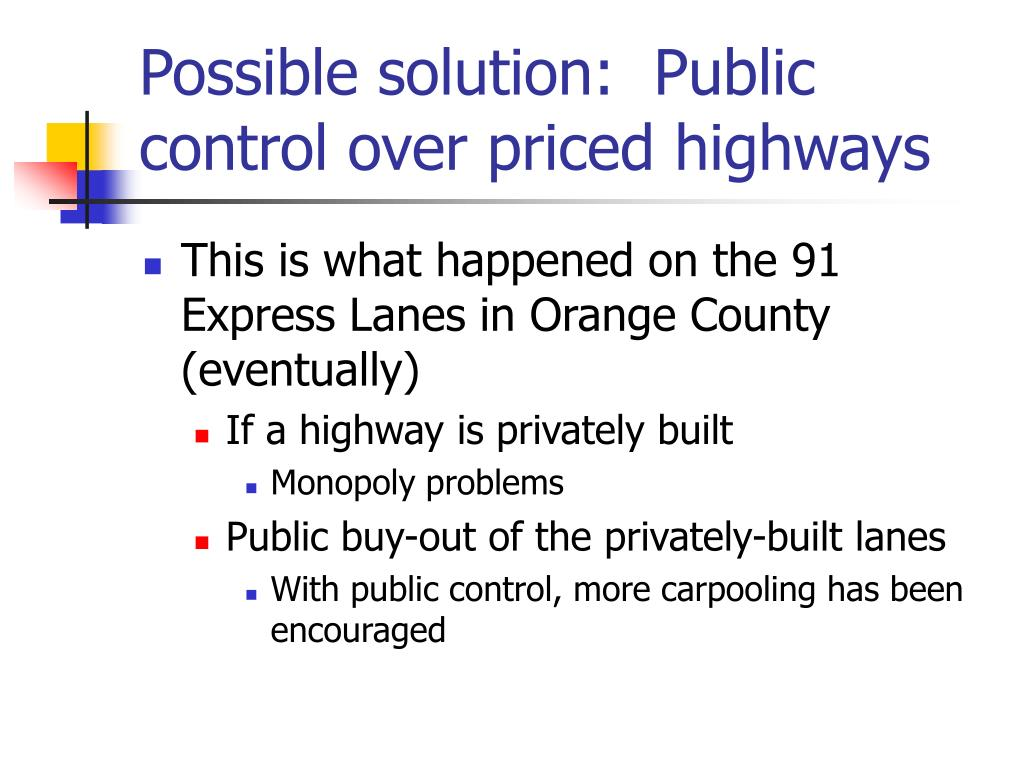 Possible solution:  Public control over priced highways