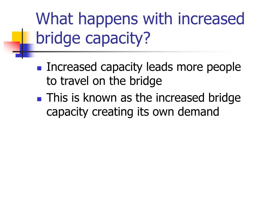 What happens with increased bridge capacity?