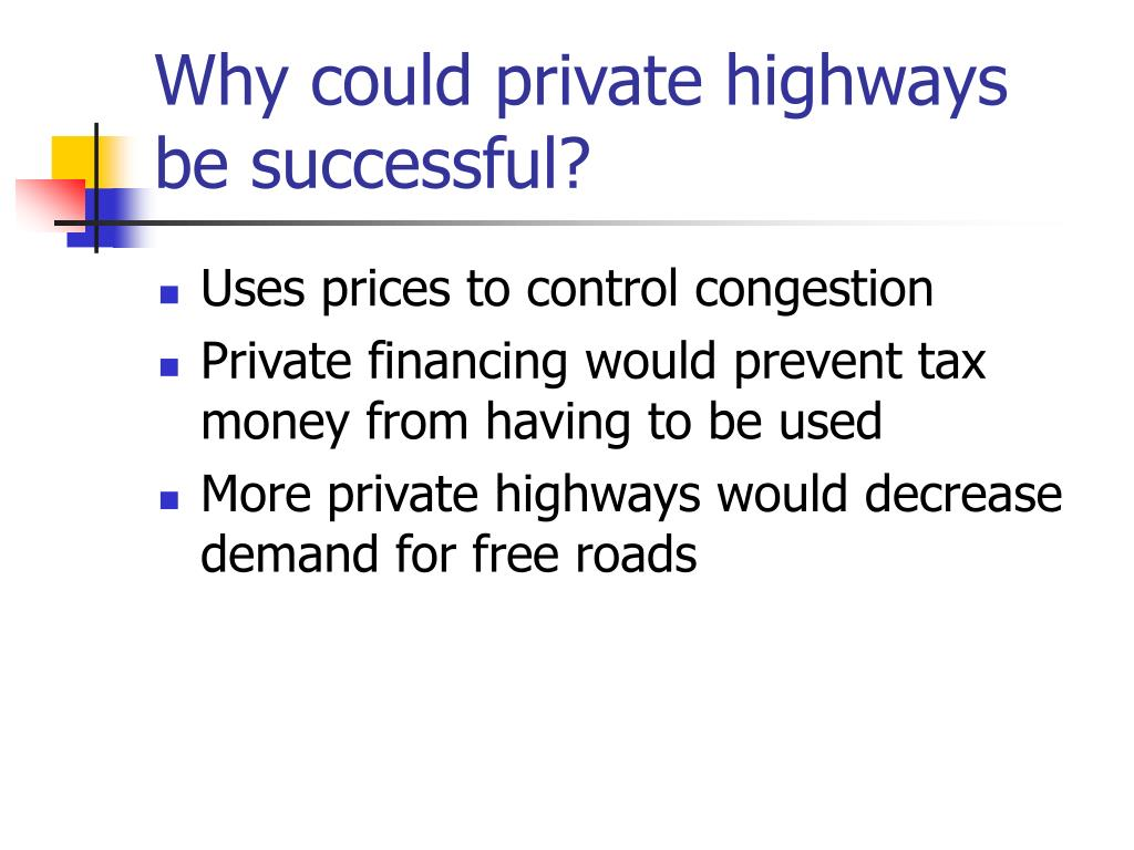 Why could private highways be successful?