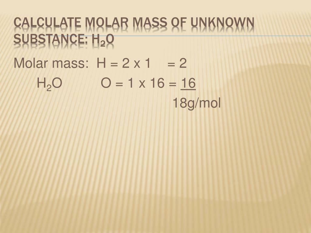 Molar mass:  H = 2 x 1    = 2