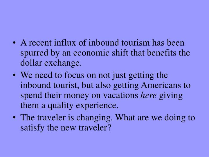 A recent influx of inbound tourism has been spurred by an economic shift that benefits the dollar ex...