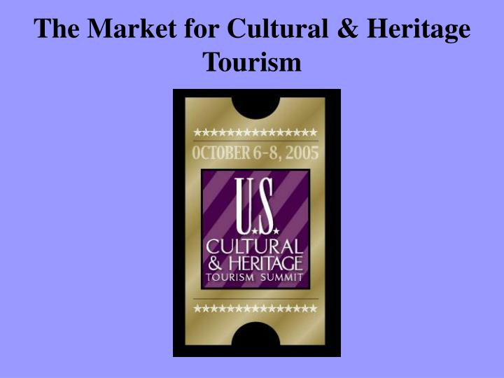 The market for cultural heritage tourism