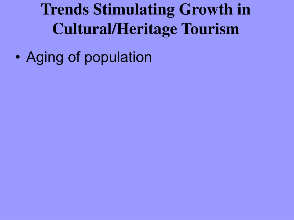 Trends Stimulating Growth in Cultural/Heritage Tourism