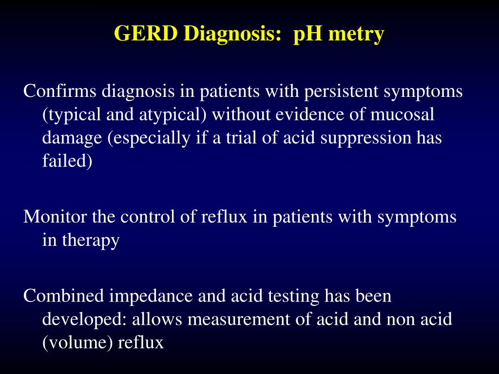 GERD Diagnosis:  pH metry