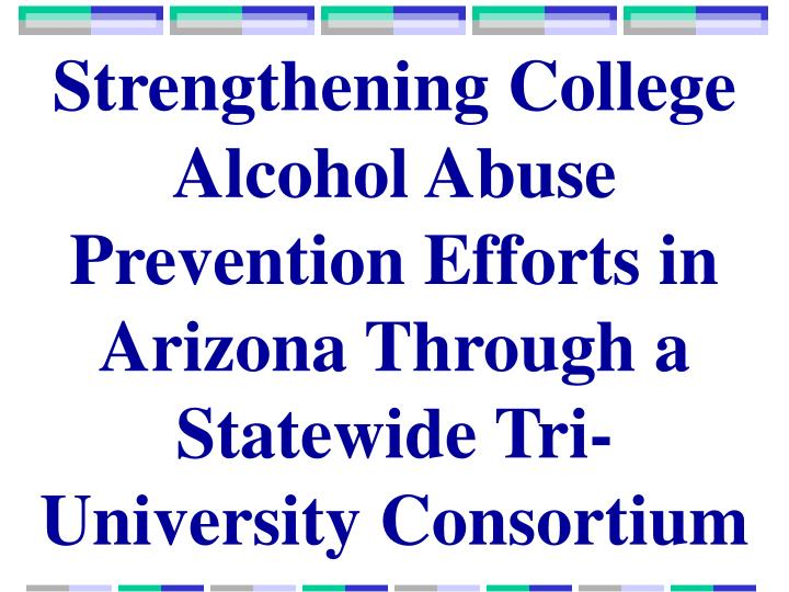 Strengthening College Alcohol Abuse Prevention Efforts in Arizona Through a Statewide Tri-University...