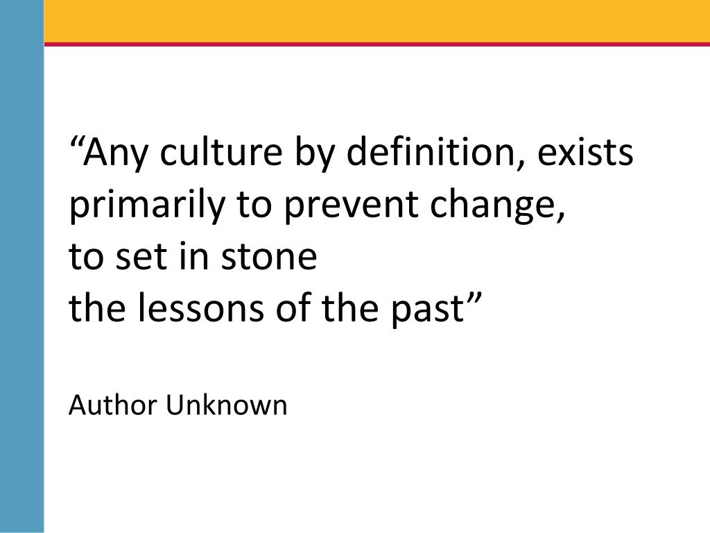 """""""Any culture by definition, exists primarily to prevent change,"""