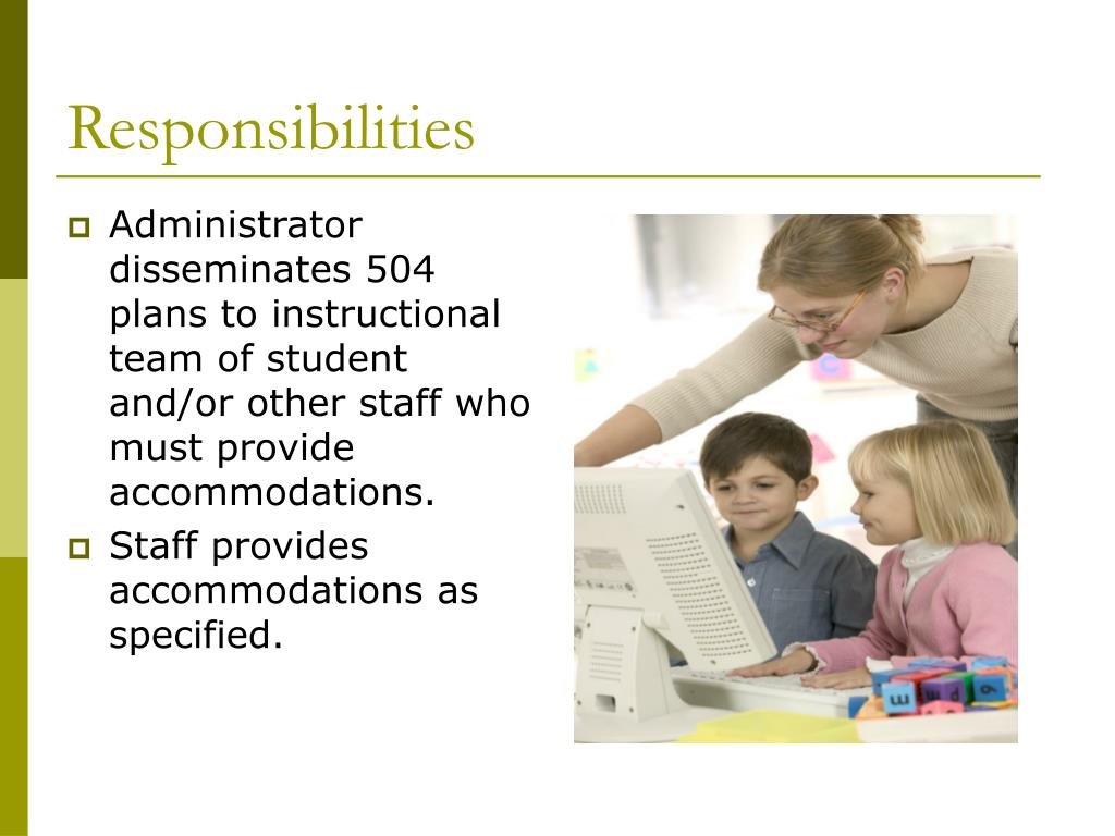 Administrator disseminates 504 plans to instructional team of student and/or other staff who must provide accommodations.