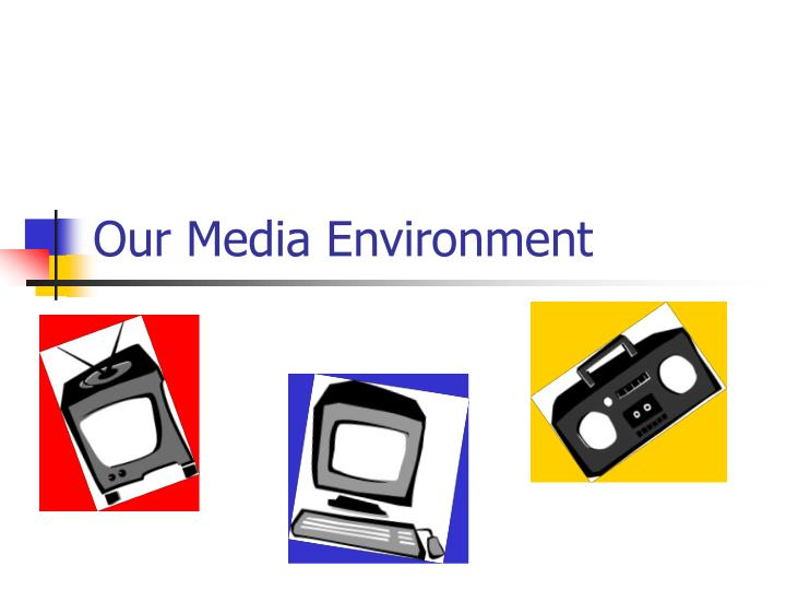 Our media environment