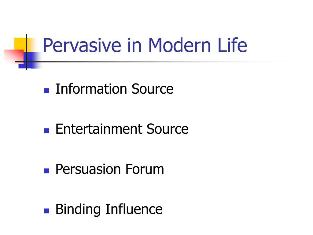 Pervasive in Modern Life