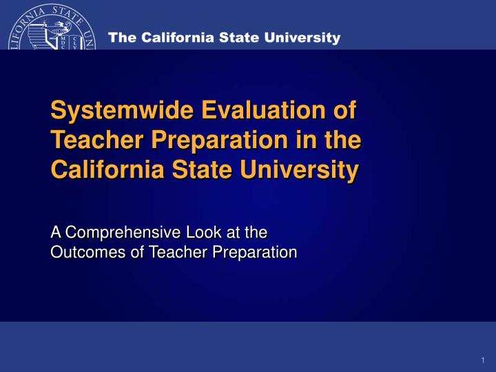 Systemwide evaluation of teacher preparation in the california state university l.jpg