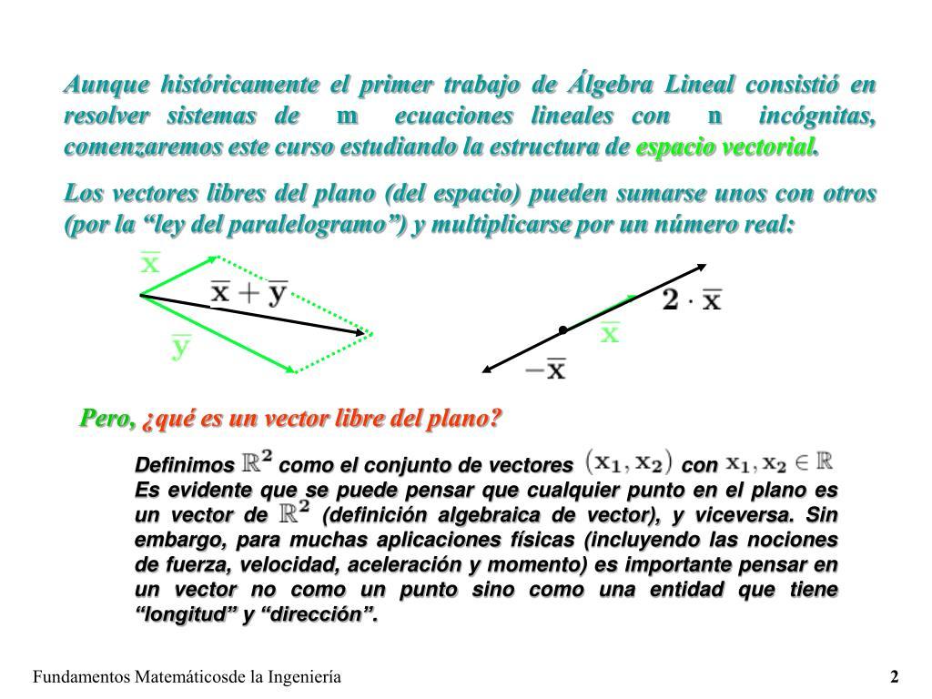 Aunque históricamente el primer trabajo de Álgebra Lineal consistió en resolver sistemas de