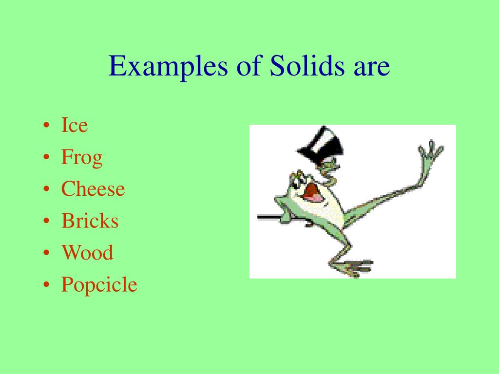 Examples of Solids are