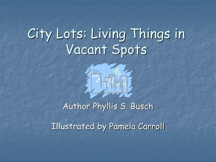 City lots living things in vacant spots l.jpg