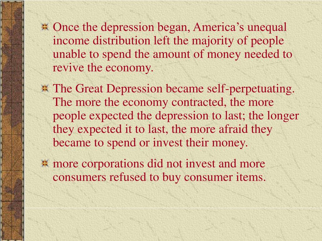 Once the depression began, America's unequal income distribution left the majority of people unable to spend the amount of money needed to revive the economy.