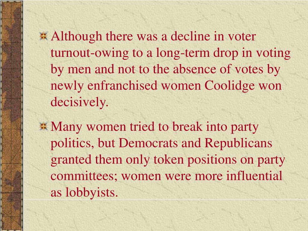 Although there was a decline in voter turnout-owing to a long-term drop in voting by men and not to the absence of votes by newly enfranchised women Coolidge won decisively.