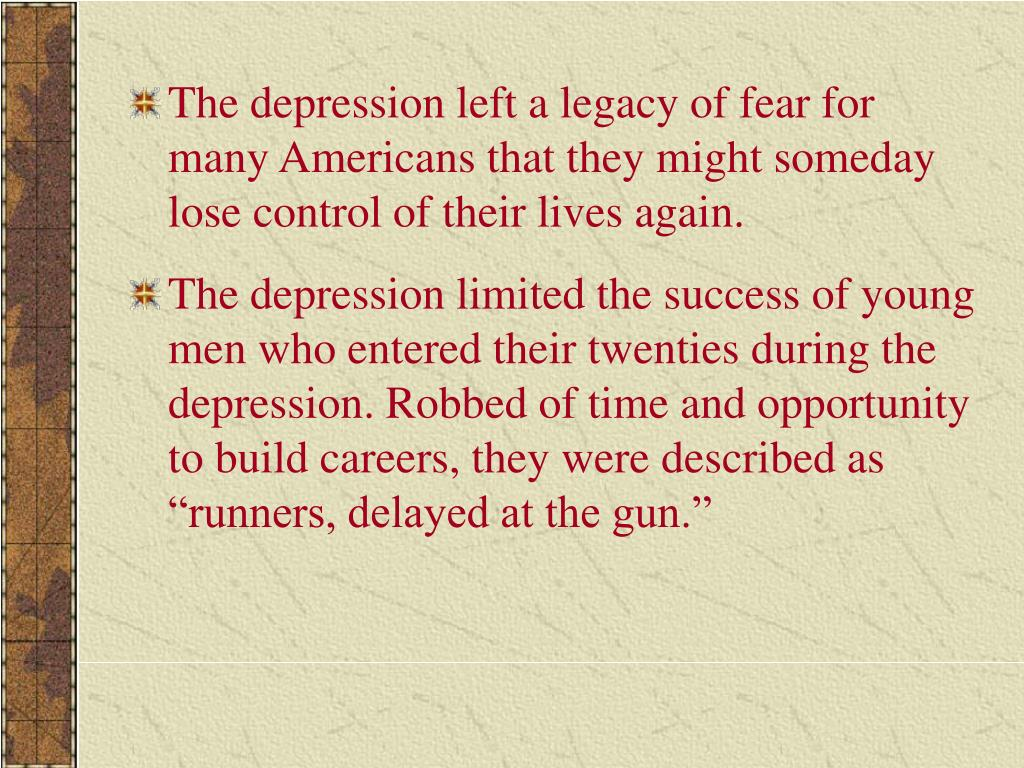 The depression left a legacy of fear for many Americans that they might someday lose control of their lives again.