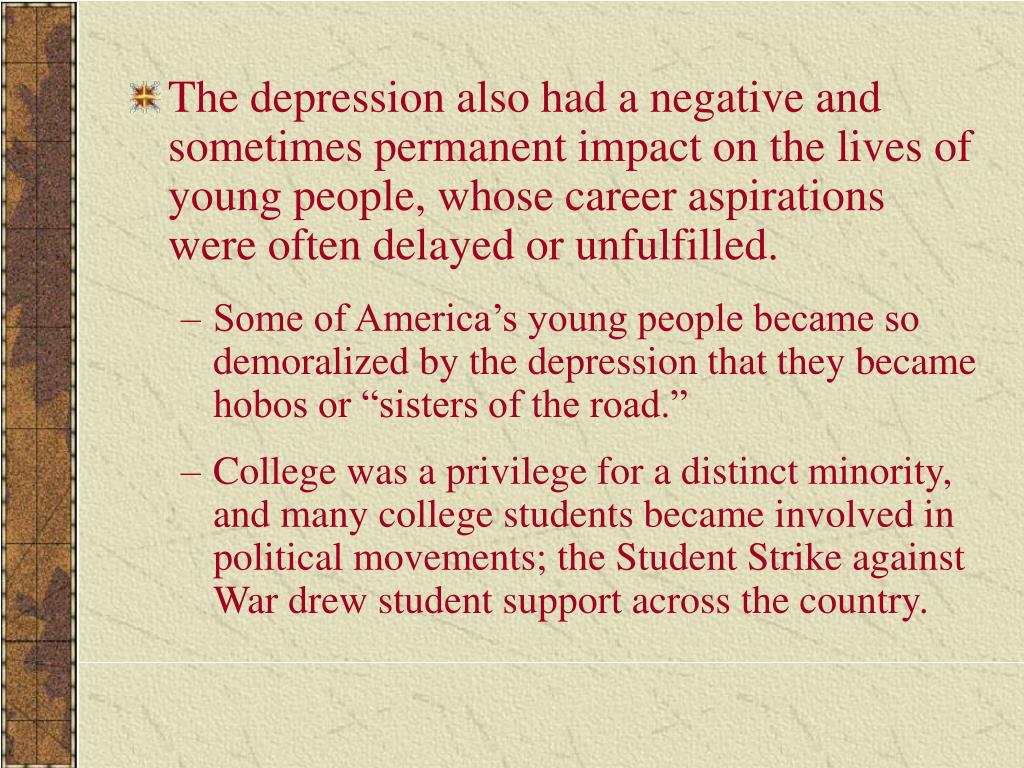 The depression also had a negative and sometimes permanent impact on the lives of young people, whose career aspirations were often delayed or unfulfilled.