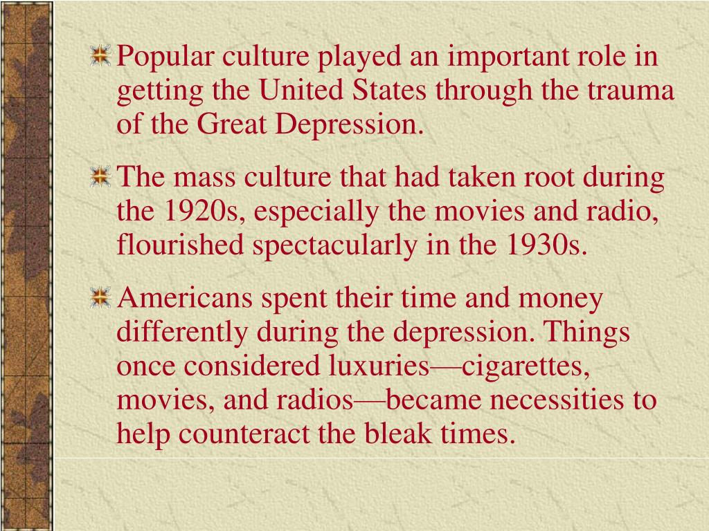 Popular culture played an important role in getting the United States through the trauma of the Great Depression.