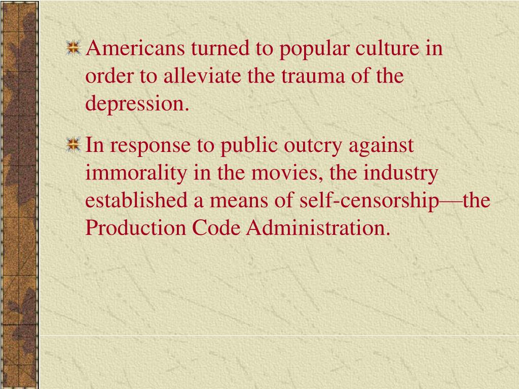 Americans turned to popular culture in order to alleviate the trauma of the depression.
