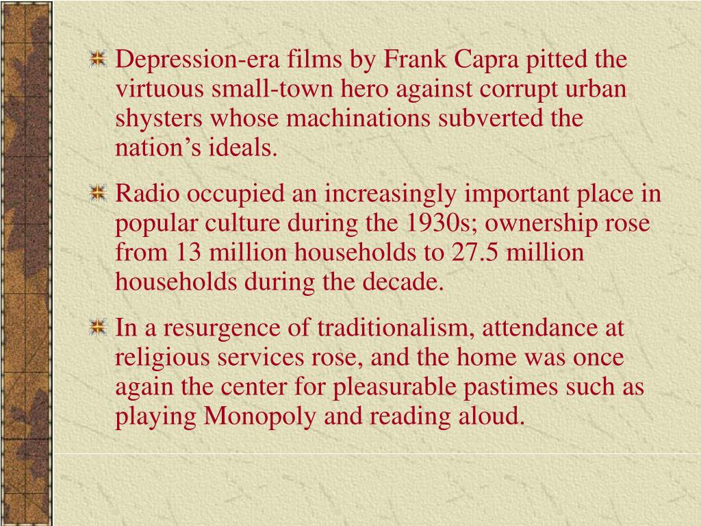 Depression-era films by Frank Capra pitted the virtuous small-town hero against corrupt urban shysters whose machinations subverted the nation's ideals.