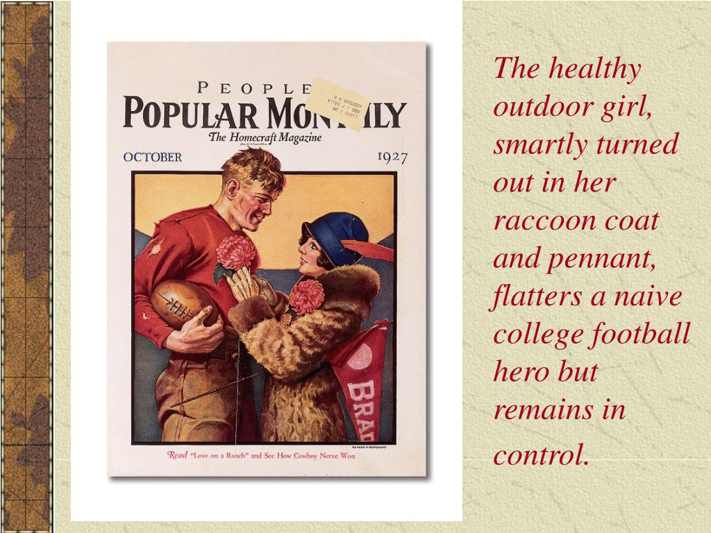 The healthy outdoor girl, smartly turned out in her raccoon coat and pennant, flatters a naive college football hero but remains in control.