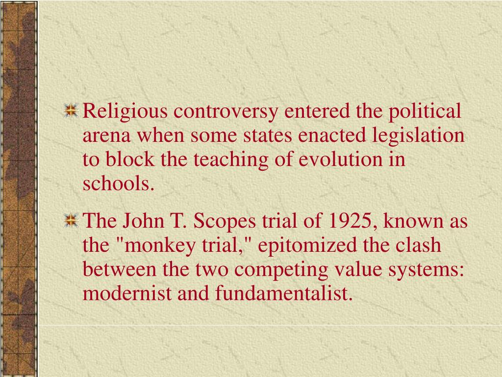 Religious controversy entered the political arena when some states enacted legislation to block the teaching of evolution in schools.