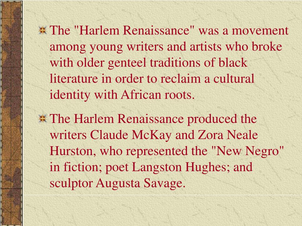 """The """"Harlem Renaissance"""" was a movement among young writers and artists who broke with older genteel traditions of black literature in order to reclaim a cultural identity with African roots."""