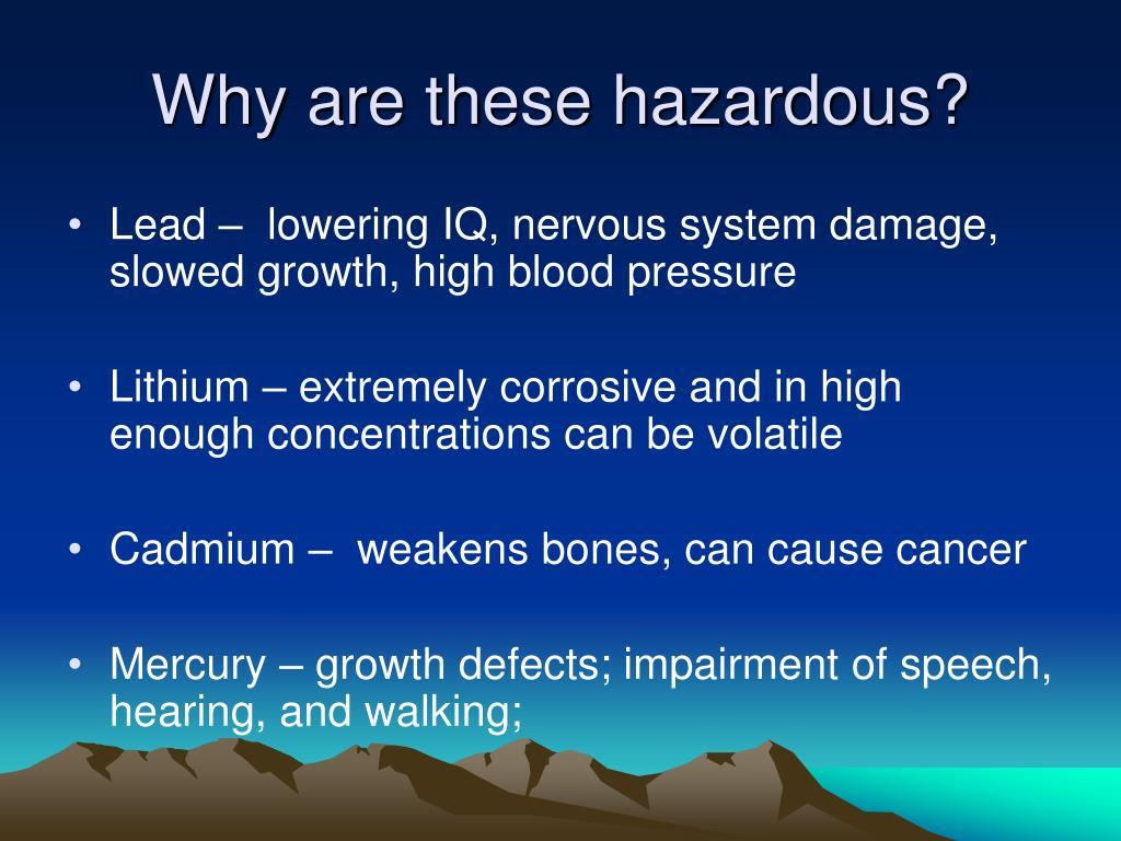 Why are these hazardous?