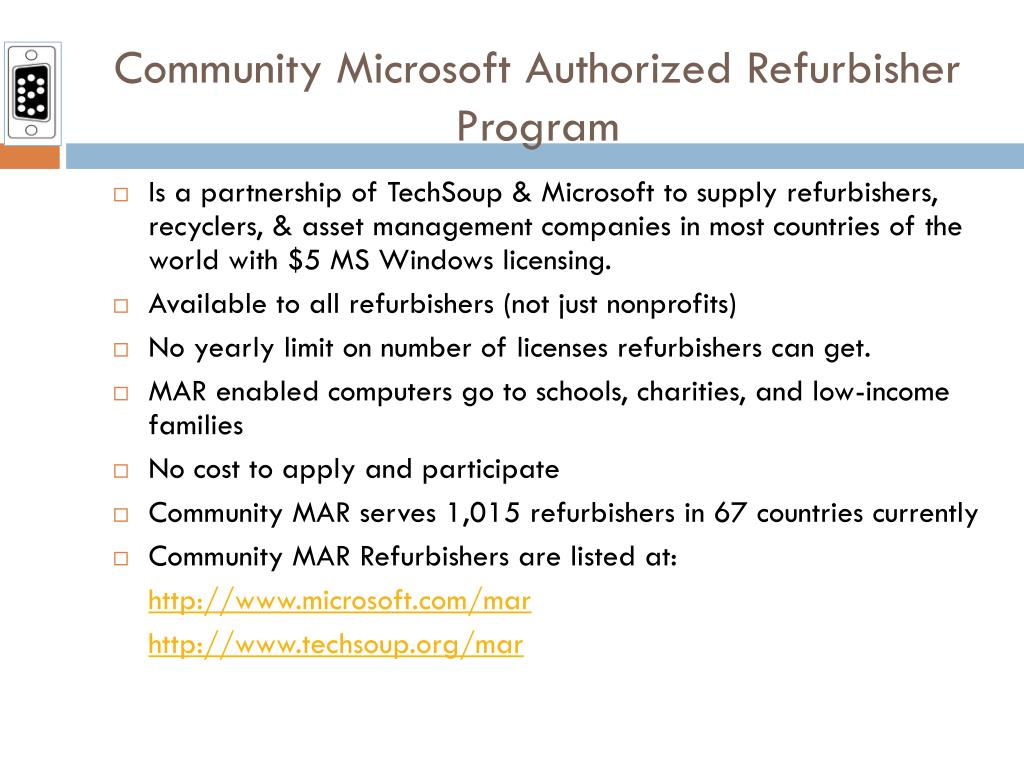Is a partnership of TechSoup & Microsoft to supply refurbishers, recyclers, & asset management companies in most countries of the world with $5 MS Windows licensing.
