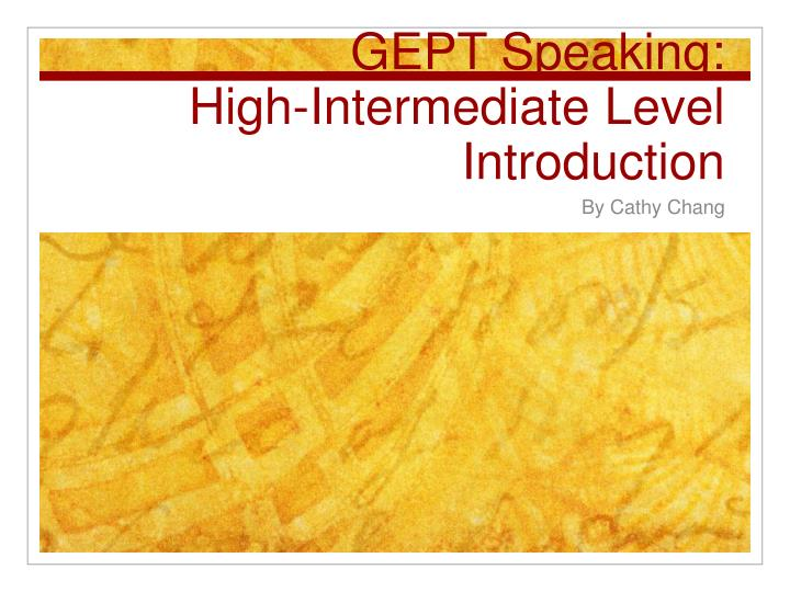 Gept speaking high intermediate level introduction