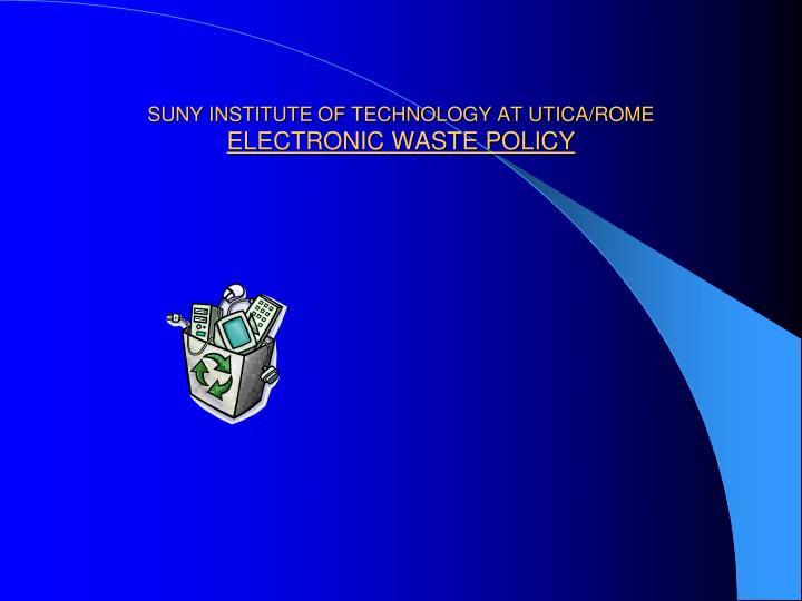 Suny institute of technology at utica rome electronic waste policy