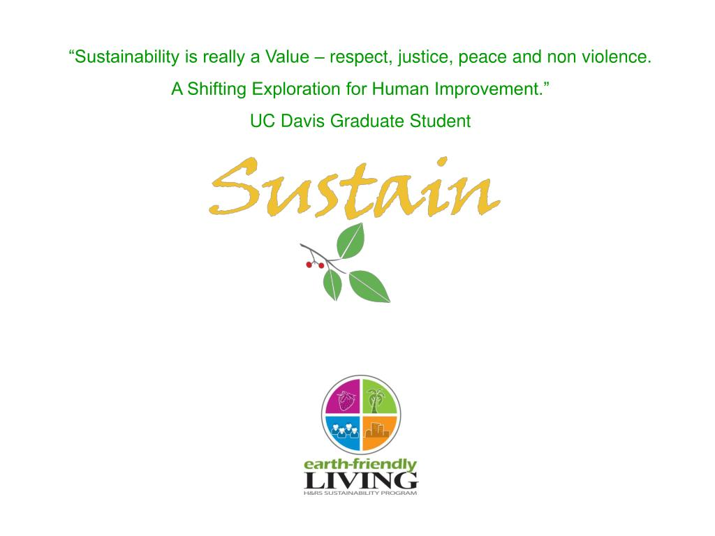 """Sustainability is really a Value – respect, justice, peace and non violence."