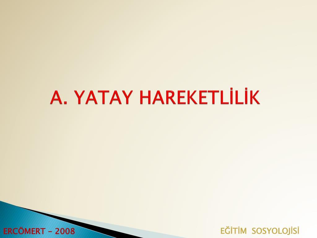A. YATAY HAREKETLİLİK