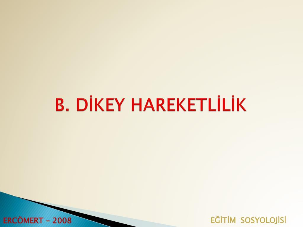 B. DİKEY HAREKETLİLİK