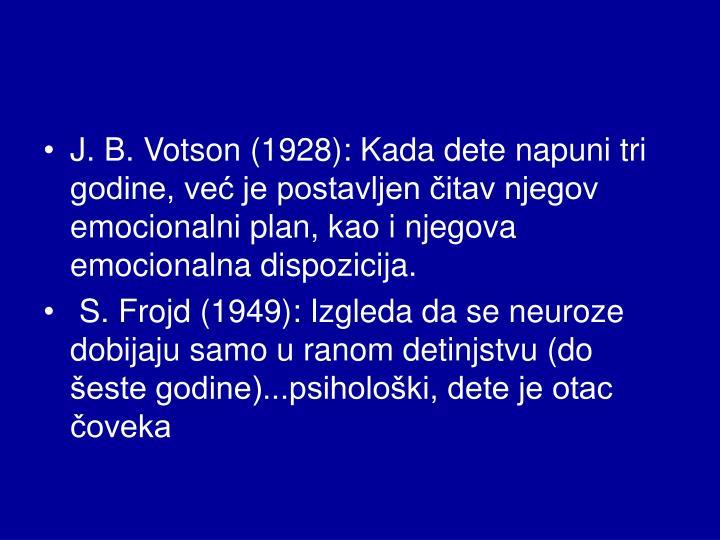 J. B. Votson (1928): Kada dete napuni tri godine, već je postavljen čitav njegov emocionalni plan, kao i njegova emocionalna dispozicija.