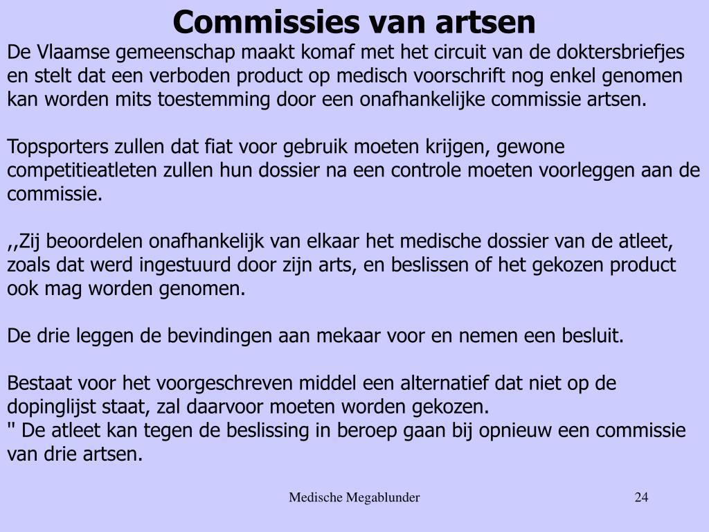 De Vlaamse gemeenschap maakt komaf met het circuit van de doktersbriefjes en stelt dat een verboden product op medisch voorschrift nog enkel genomen kan worden mits toestemming door een onafhankelijke commissie artsen.