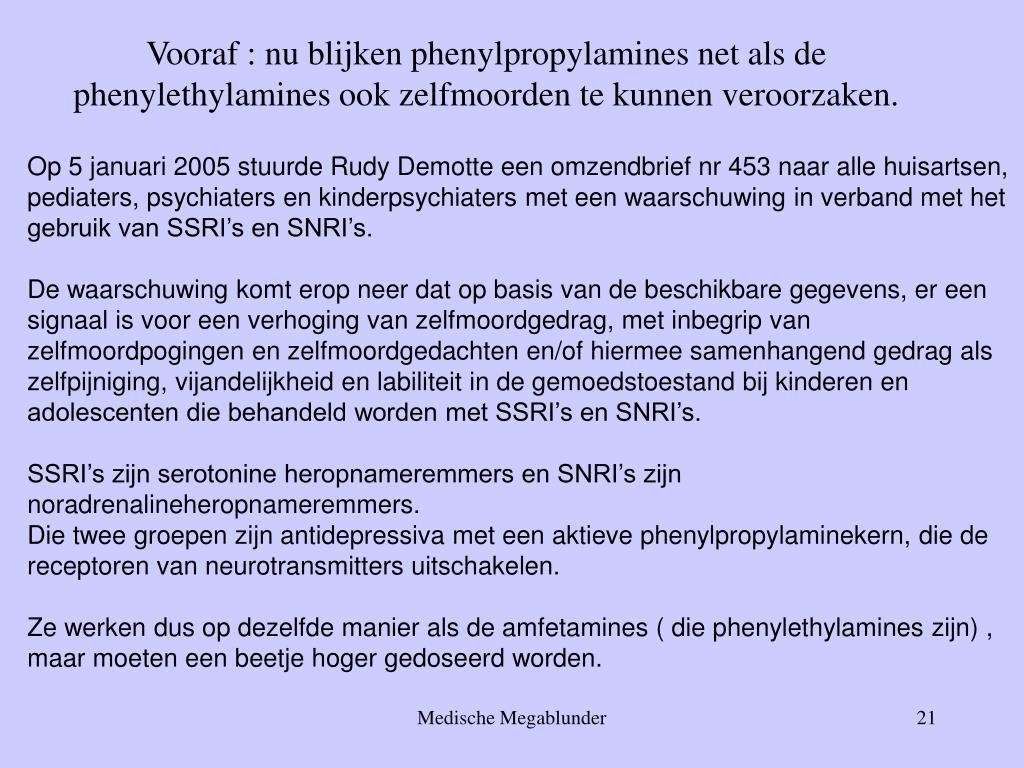 Vooraf : nu blijken phenylpropylamines net als de phenylethylamines ook zelfmoorden te kunnen veroorzaken.