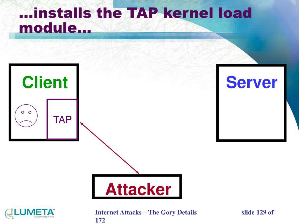 …installs the TAP kernel load module…