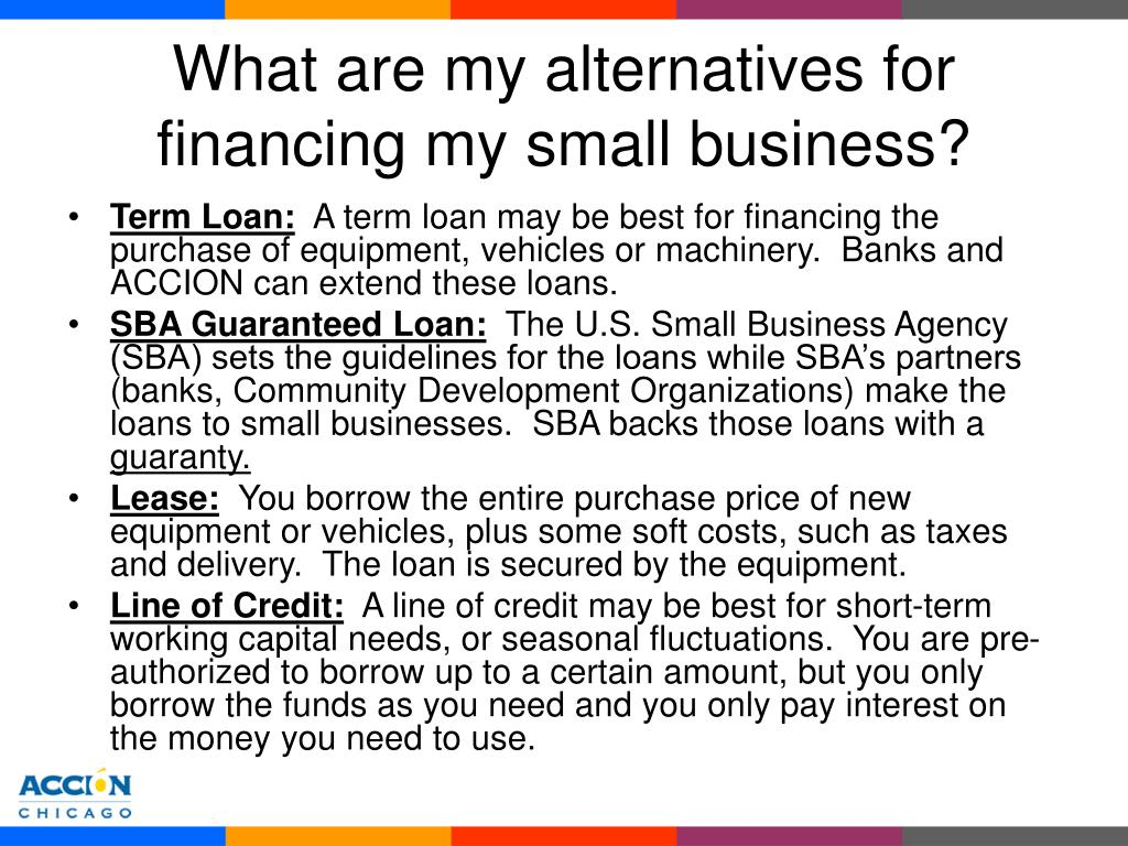 What are my alternatives for financing my small business?
