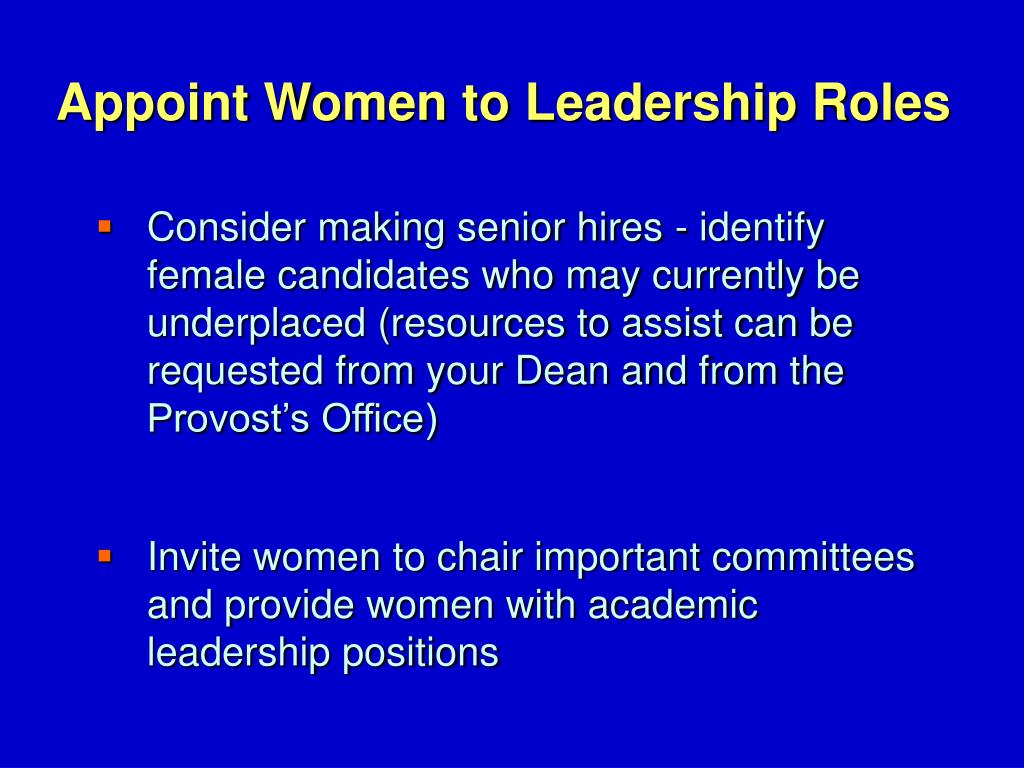 Consider making senior hires - identify female candidates who may currently be underplaced (resources to assist can be requested from your Dean and from the Provost's Office)