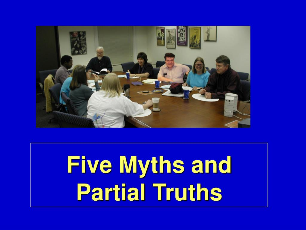 Five Myths and Partial Truths