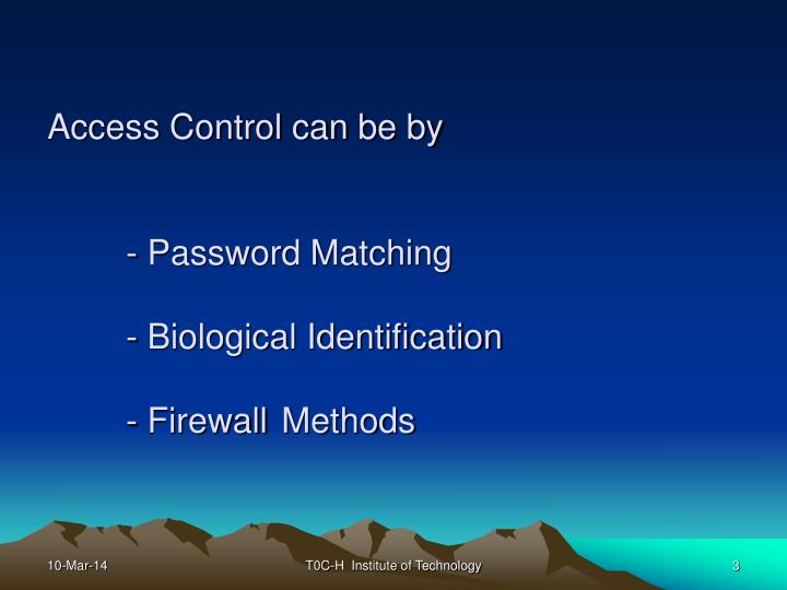 Access control can be by password matching biological identification firewall methods