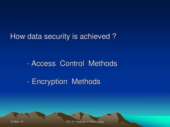 How data security is achieved access control methods encryption methods