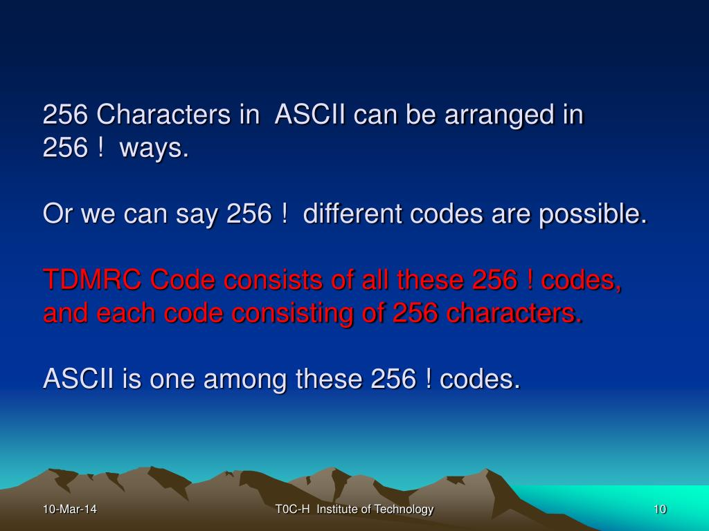256 Characters in  ASCII can be arranged in
