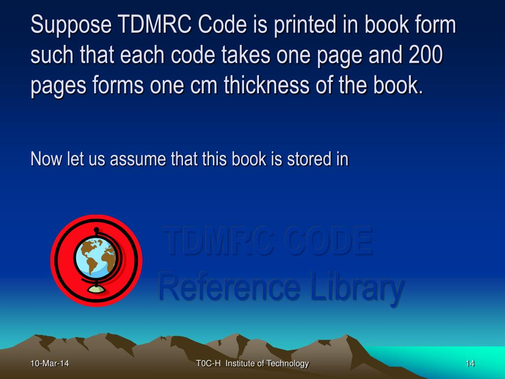 Suppose TDMRC Code is printed in book form such that each code takes one page and 200 pages forms one cm thickness of the book