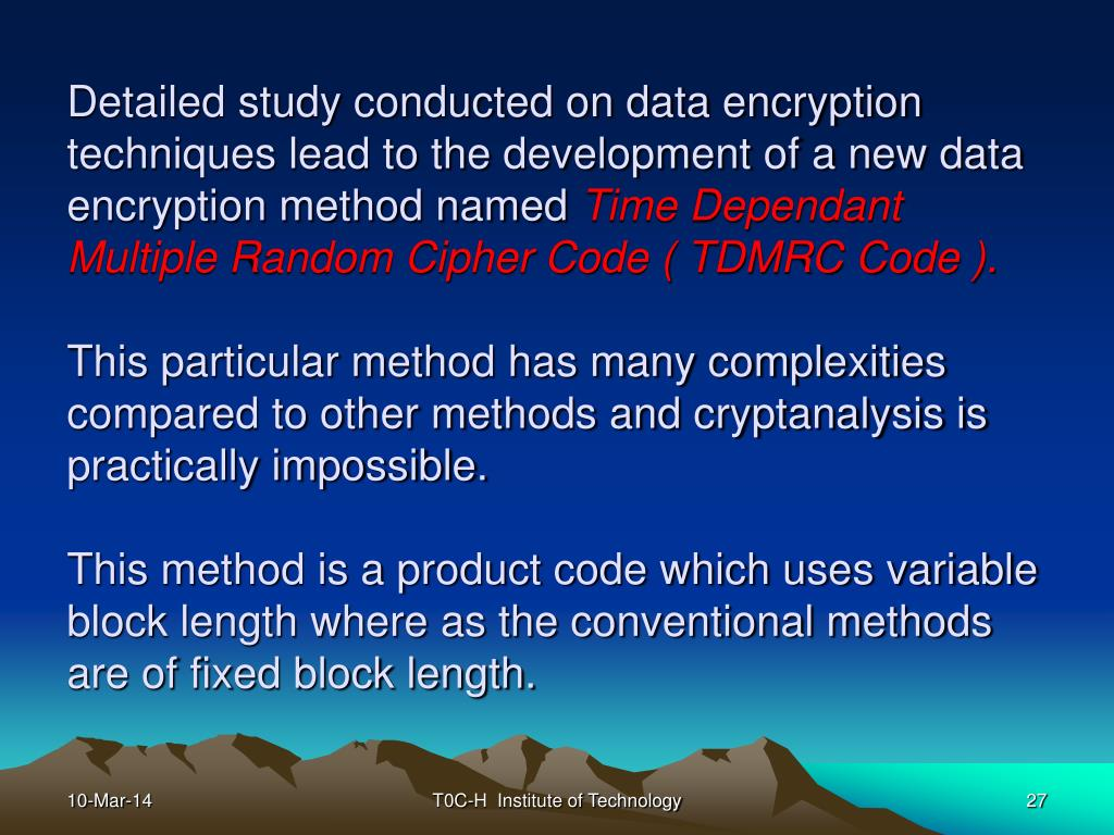 Detailed study conducted on data encryption techniques lead to the development of a new data encryption method named