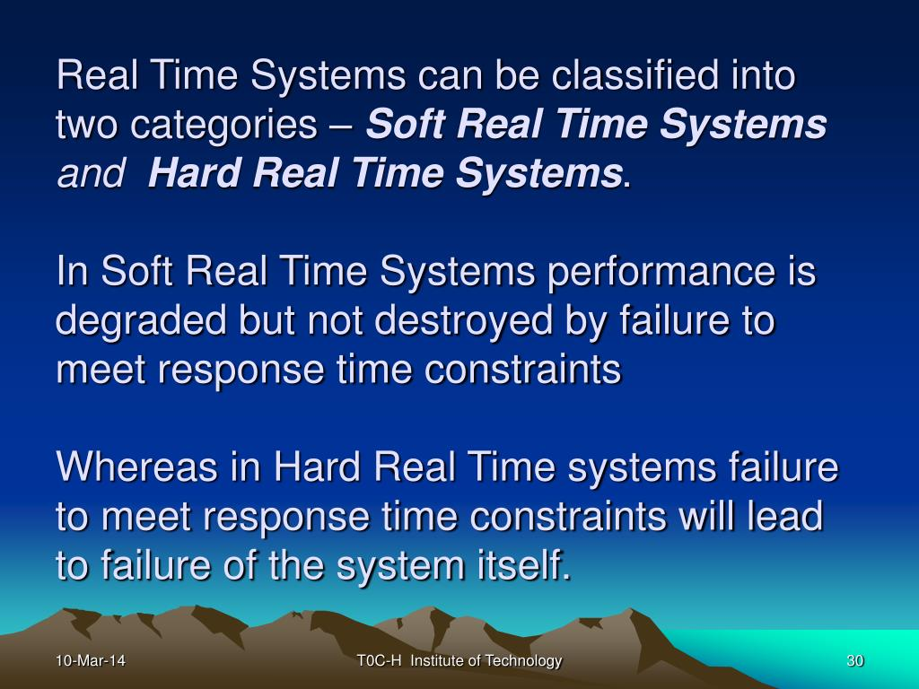 Real Time Systems can be classified into two categories –